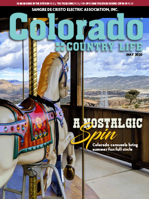 Colorado Country Life, May 2020. Sangre De Cristo Electric Association. A Nostalgic Spin, Colorado carousels bring summer fun full circle. Camaraderie in the kitchen pg 12. Tiger King pg 15. Co-ops come together during COVID-19 pg 20.